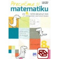 Precvičme si matematiku pre 8. ročník základných škôl a 3. ročník gymnázií s osemročným štúdiom