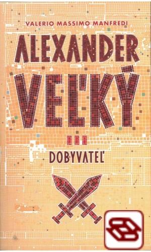 Alexander Veľký 3. - Dobyvateľ
