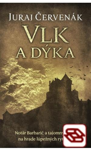 Vlk a dýka - Notár Barbarič a tajomný zločin na hrade lúpežných rytierov