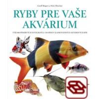 Ryby pre vaše akvárium - Vyše 800 pôsobivých fotografií a 150 opisov sladkovodných akváriových rýb