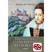 Čachtický hrad a Alžbeta Báthoryová