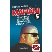 Mafiáni 5: Pápayovci, Sátorovci, Adamčovci, Muszka, Tóth