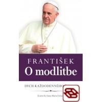 František: O modlitbe - Dych každodenného života