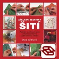 Základní techniky šití - Podrobný ilustrovaný návod doplněný inspirativní galerií hotových výrobků