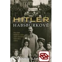 Hitler a Habsburkové - Proč chtěl nacistický vůdce zničit rakouskou královskou rodinu
