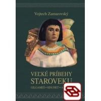 Veľké príbehy staroveku - Gilgameš - Sinuhet - Aeneas