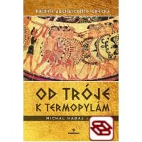 Od Tróje k Termopylám - Príbeh archaického Grécka