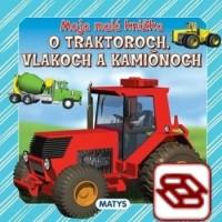 Moja malá knižka o traktoroch, vlakoch a kamiónoch