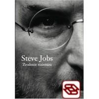 Steve Jobs - Zrodenie vizionára - Dôverný pohľad na skutočnú osobnosť Steva Jobsa