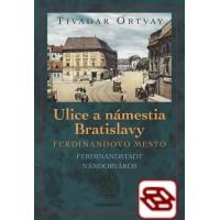 Ulice a námestia Bratislavy - Ferdinandovo mesto-2. vydanie