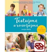 Testujme a rozvíjajme svoje dieťa - Od novorodenca do 6 rokov
