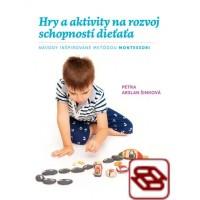 Hry a aktivity na rozvoj schopností dieťaťa - Návody inšpirované metódou Montessori