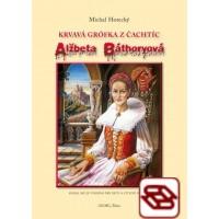 Alžbeta Báthoryová - Krvavá grófka z Čachtíc