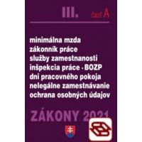 Zákony 2021 III. A - Pracovnoprávne vzťahy a BOZP (Minimálna mzda, Zákonník práce, Služby zamestnanosti, Inšpekcia práce, Dni pracovného pokoja, Nelegálne zamestnávanie, Ochrana osobných údajov)