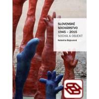 Slovenské sochárstvo 1945 – 2015